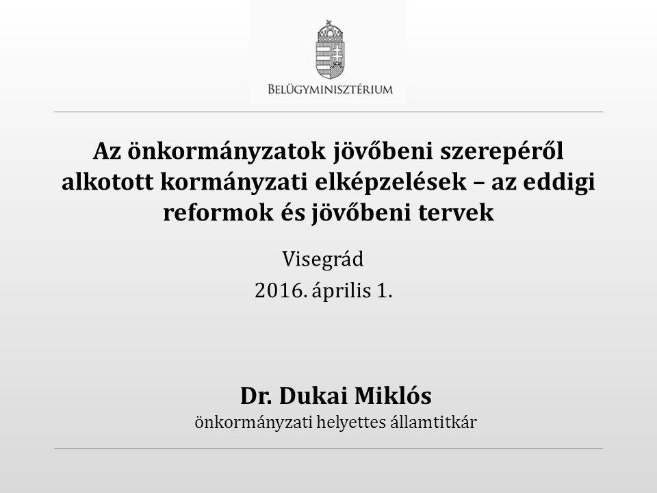 Az önkormányzatok jövőbeni szerepéről alkotott kormányzati elképzelések – az eddigi reformok és jövőbeni tervek Visegrád 2016.