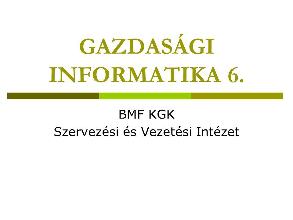 GAZDASÁGI INFORMATIKA 6. BMF KGK Szervezési és Vezetési Intézet
