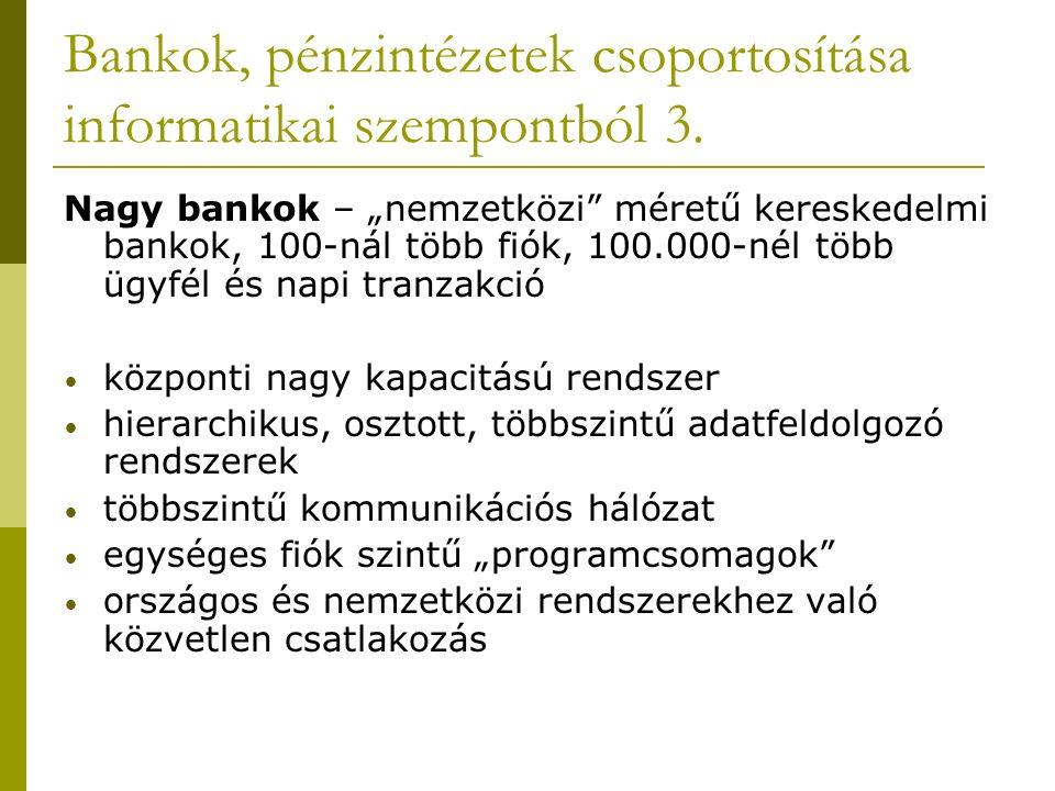 """Bankok, pénzintézetek csoportosítása informatikai szempontból 3. Nagy bankok – """"nemzetközi"""" méretű kereskedelmi bankok, 100-nál több fiók, 100.000-nél"""