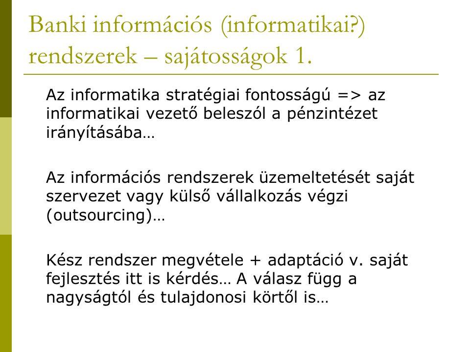 Banki információs (informatikai?) rendszerek – sajátosságok 1. Az informatika stratégiai fontosságú => az informatikai vezető beleszól a pénzintézet i