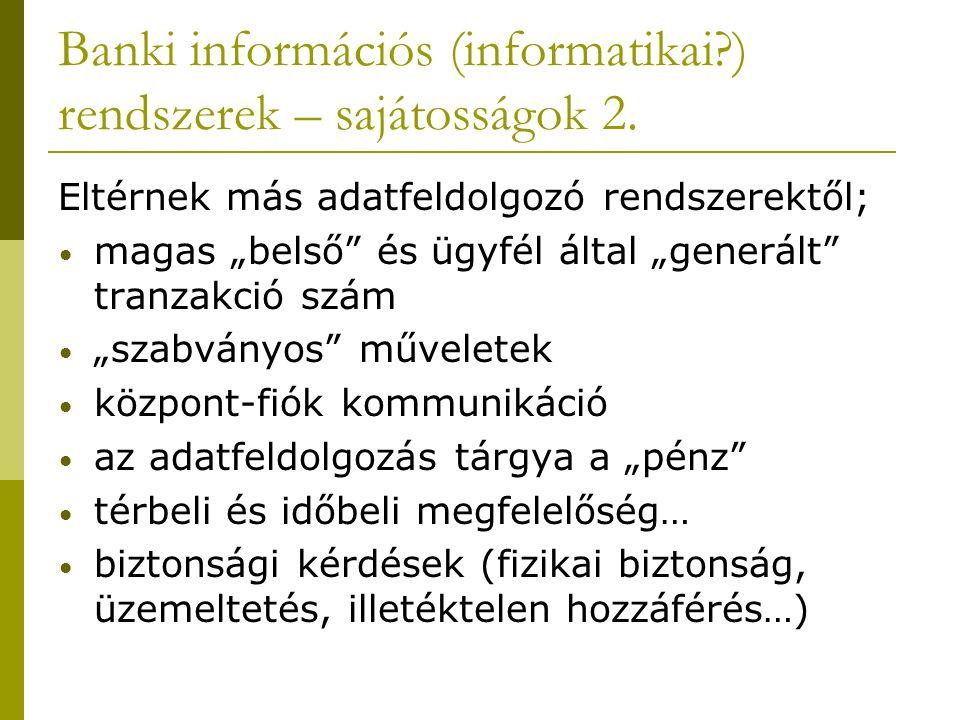 """Banki információs (informatikai?) rendszerek – sajátosságok 2. Eltérnek más adatfeldolgozó rendszerektől; magas """"belső"""" és ügyfél által """"generált"""" tra"""