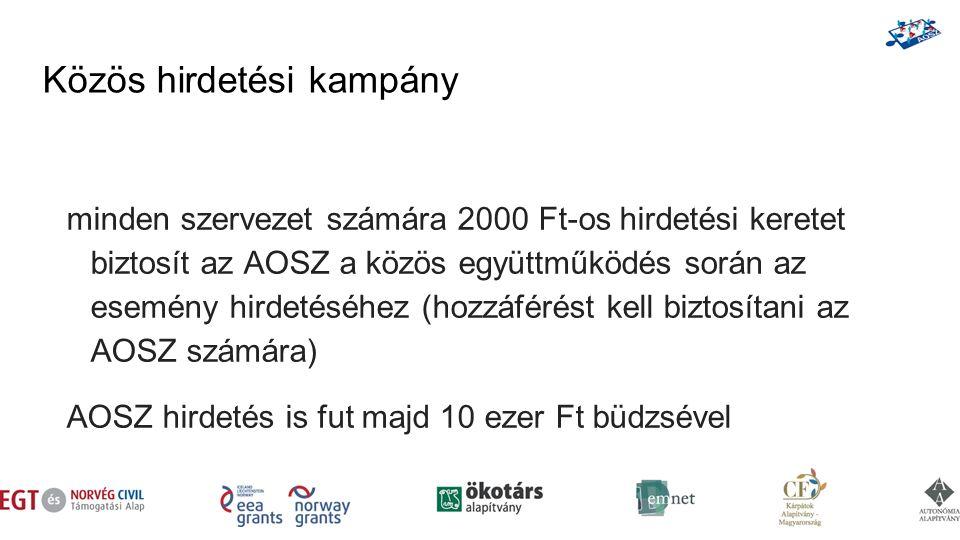 Közös hirdetési kampány minden szervezet számára 2000 Ft-os hirdetési keretet biztosít az AOSZ a közös együttműködés során az esemény hirdetéséhez (hozzáférést kell biztosítani az AOSZ számára) AOSZ hirdetés is fut majd 10 ezer Ft büdzsével