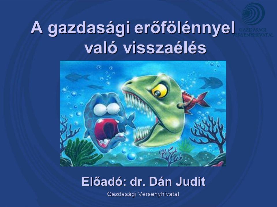 A gazdasági erőfölénnyel való visszaélés Előadó: dr. Dán Judit Gazdasági Versenyhivatal