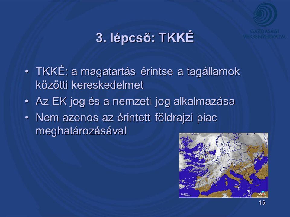 16 3. lépcső: TKKÉ TKKÉ: a magatartás érintse a tagállamok közötti kereskedelmetTKKÉ: a magatartás érintse a tagállamok közötti kereskedelmet Az EK jo