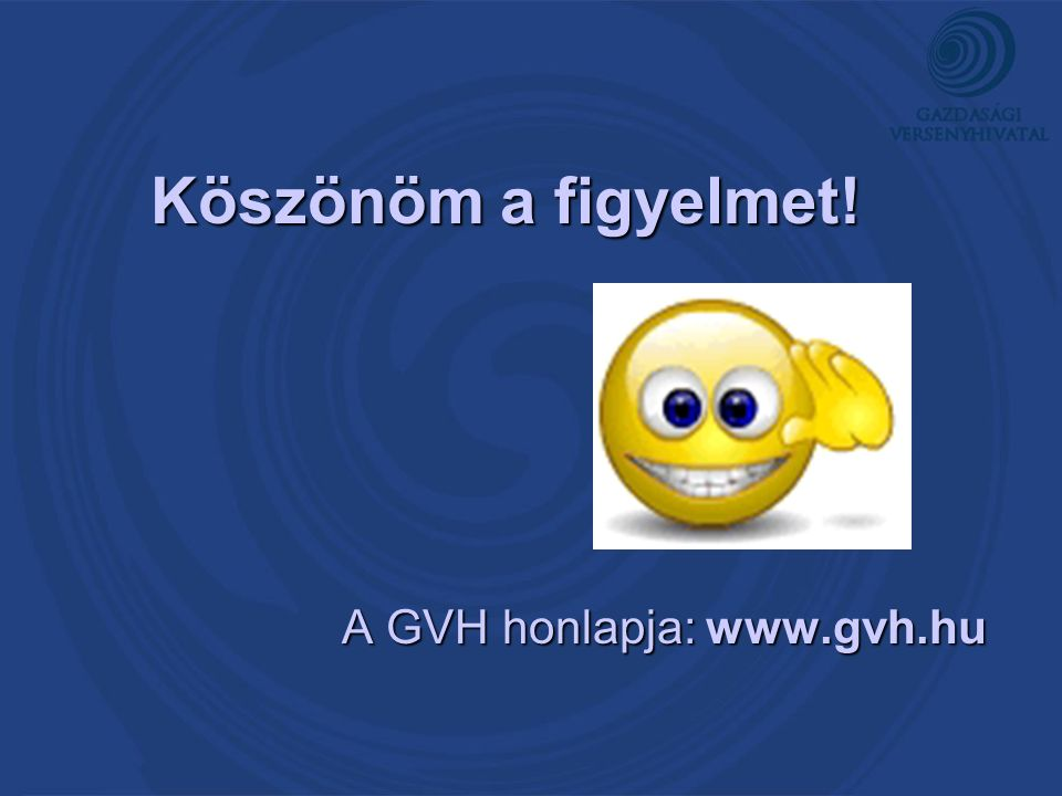 Köszönöm a figyelmet! A GVH honlapja: www.gvh.hu