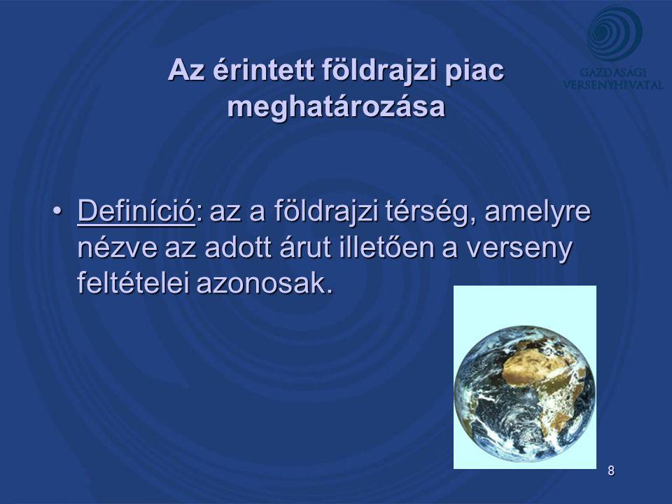 8 Az érintett földrajzi piac meghatározása Definíció: az a földrajzi térség, amelyre nézve az adott árut illetően a verseny feltételei azonosak.Definíció: az a földrajzi térség, amelyre nézve az adott árut illetően a verseny feltételei azonosak.