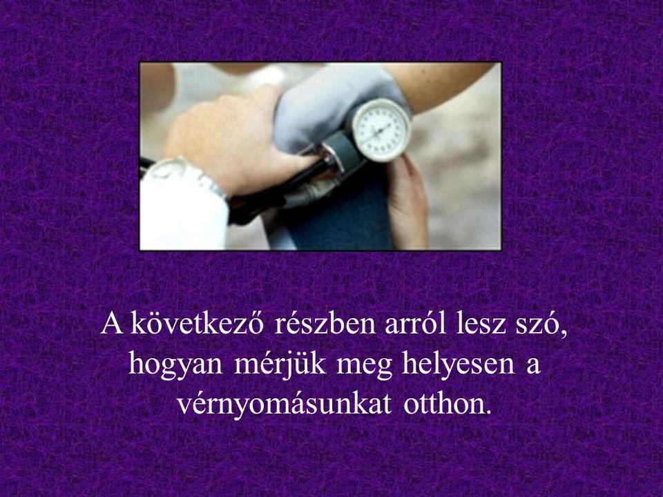 A következő részben arról lesz szó, hogyan mérjük meg helyesen a vérnyomásunkat otthon.