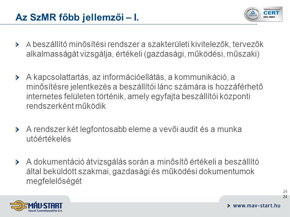 24 Az SzMR főbb jellemzői – I. A beszállító minősítési rendszer a szakterületi kivitelezők, tervezők alkalmasságát vizsgálja, értékeli (gazdasági, műk