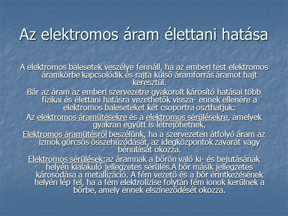 Az elektromos áram élettani hatása A elektromos balesetek veszélye fennáll, ha az emberi test elektromos áramkörbe kapcsolódik és rajta külső áramforrás áramot hajt keresztül.