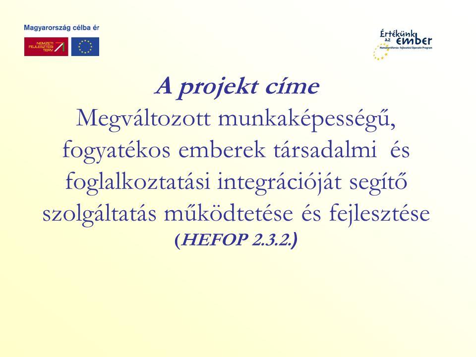 A projekt címe Megváltozott munkaképességű, fogyatékos emberek társadalmi és foglalkoztatási integrációját segítő szolgáltatás működtetése és fejlesztése (HEFOP 2.3.2.