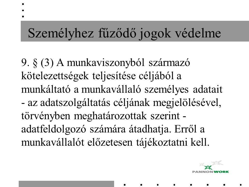 Személyhez fűződő jogok védelme 9. § (3) A munkaviszonyból származó kötelezettségek teljesítése céljából a munkáltató a munkavállaló személyes adatait