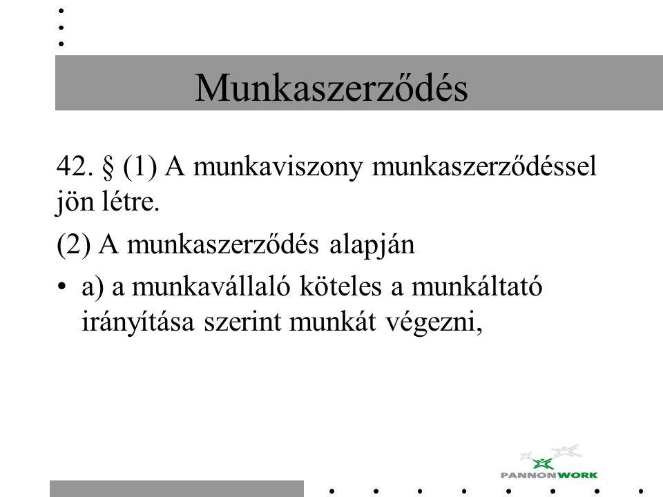 Munkaszerződés 42. § (1) A munkaviszony munkaszerződéssel jön létre.
