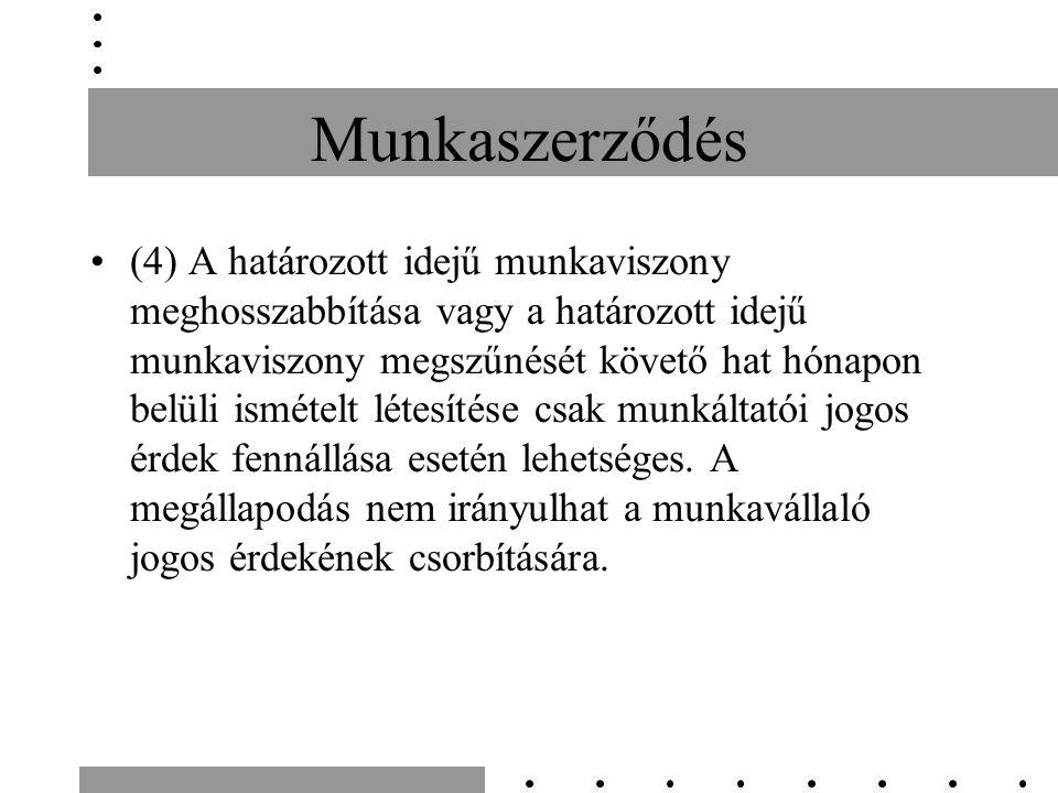 Munkaszerződés (4) A határozott idejű munkaviszony meghosszabbítása vagy a határozott idejű munkaviszony megszűnését követő hat hónapon belüli ismétel