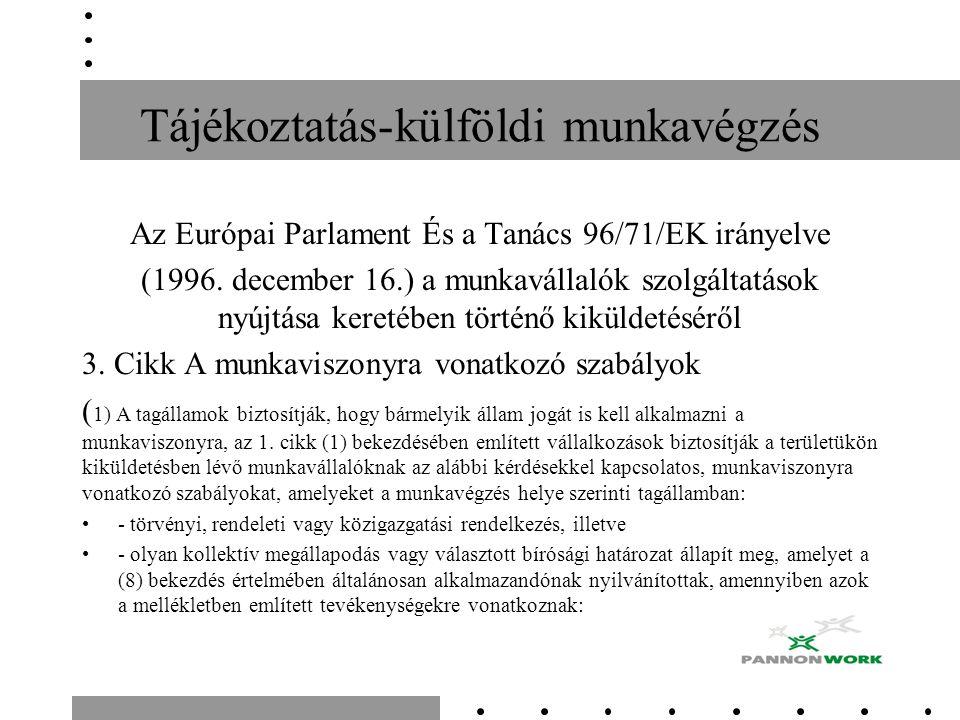 Tájékoztatás-külföldi munkavégzés Az Európai Parlament És a Tanács 96/71/EK irányelve (1996. december 16.) a munkavállalók szolgáltatások nyújtása ker