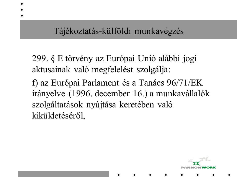 Tájékoztatás-külföldi munkavégzés 299. § E törvény az Európai Unió alábbi jogi aktusainak való megfelelést szolgálja: f) az Európai Parlament és a Tan