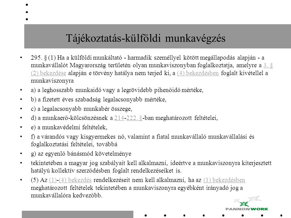 Tájékoztatás-külföldi munkavégzés 295. § (1) Ha a külföldi munkáltató - harmadik személlyel kötött megállapodás alapján - a munkavállalót Magyarország