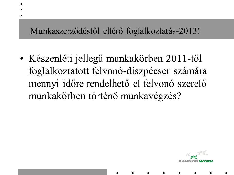 Munkaszerződéstől eltérő foglalkoztatás-2013! Készenléti jellegű munkakörben 2011-től foglalkoztatott felvonó-diszpécser számára mennyi időre rendelhe