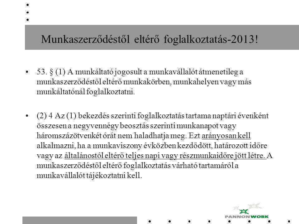 Munkaszerződéstől eltérő foglalkoztatás-2013! 53. § (1) A munkáltató jogosult a munkavállalót átmenetileg a munkaszerződéstől eltérő munkakörben, munk