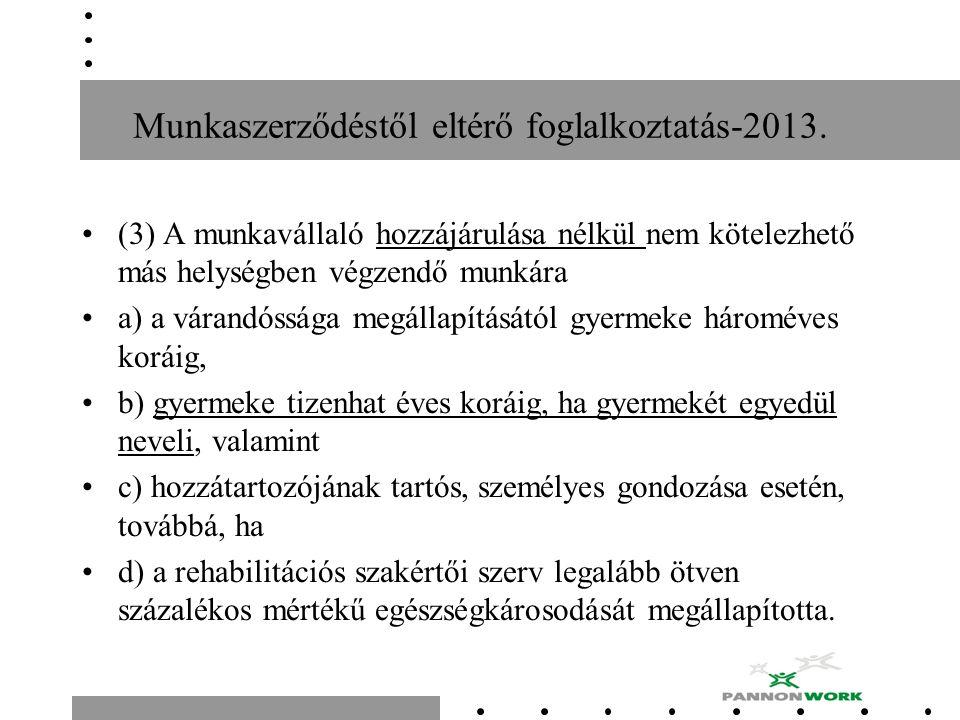 Munkaszerződéstől eltérő foglalkoztatás-2013. (3) A munkavállaló hozzájárulása nélkül nem kötelezhető más helységben végzendő munkára a) a várandósság