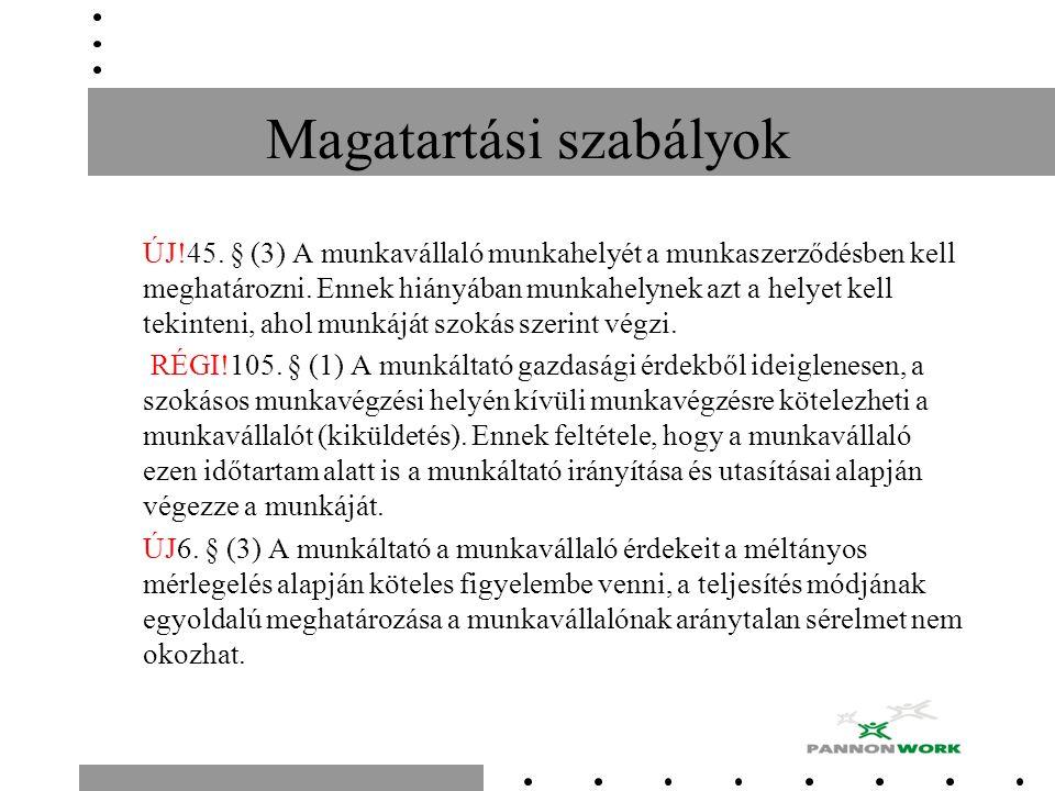 Magatartási szabályok ÚJ!45. § (3) A munkavállaló munkahelyét a munkaszerződésben kell meghatározni. Ennek hiányában munkahelynek azt a helyet kell te