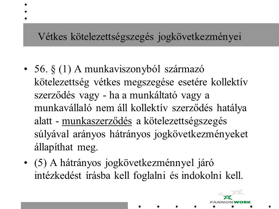 Vétkes kötelezettségszegés jogkövetkezményei 56. § (1) A munkaviszonyból származó kötelezettség vétkes megszegése esetére kollektív szerződés vagy - h