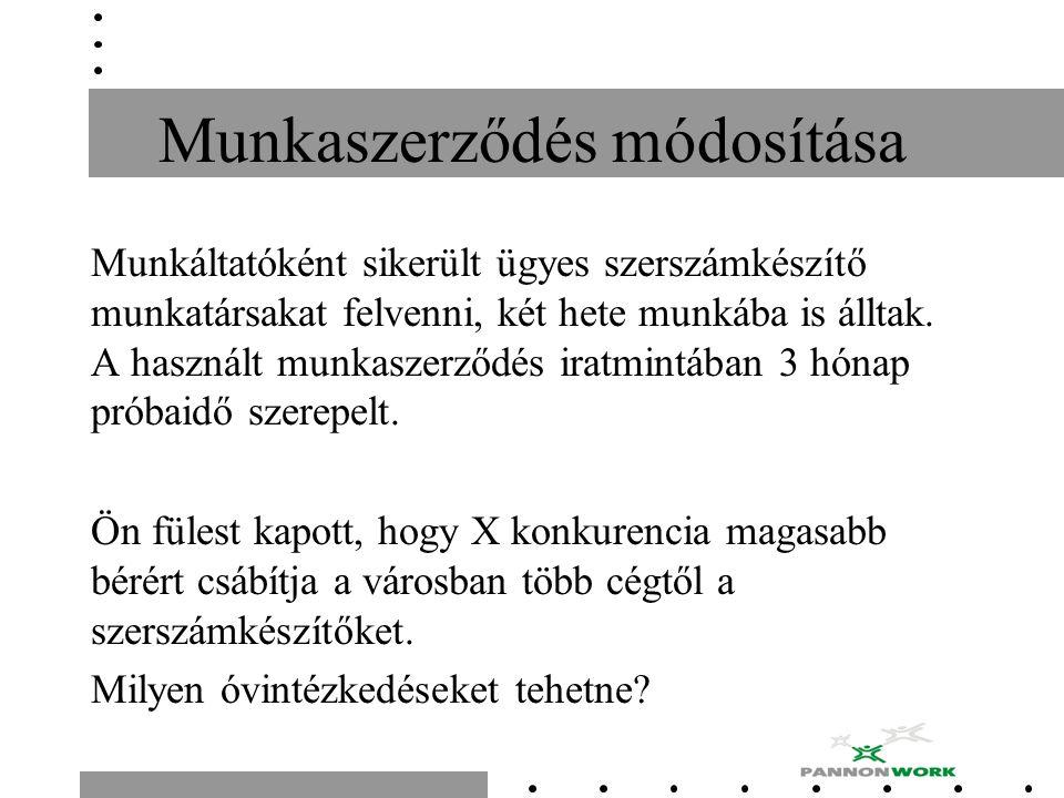 Munkaszerződés módosítása Munkáltatóként sikerült ügyes szerszámkészítő munkatársakat felvenni, két hete munkába is álltak.