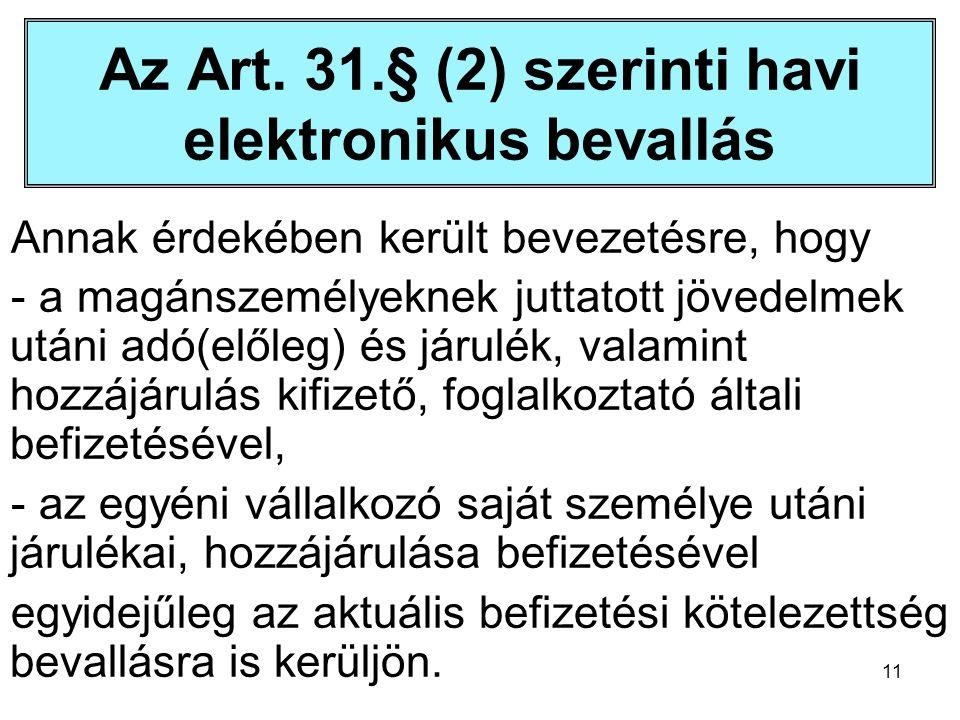 11 Az Art. 31.§ (2) szerinti havi elektronikus bevallás Annak érdekében került bevezetésre, hogy - a magánszemélyeknek juttatott jövedelmek utáni adó(