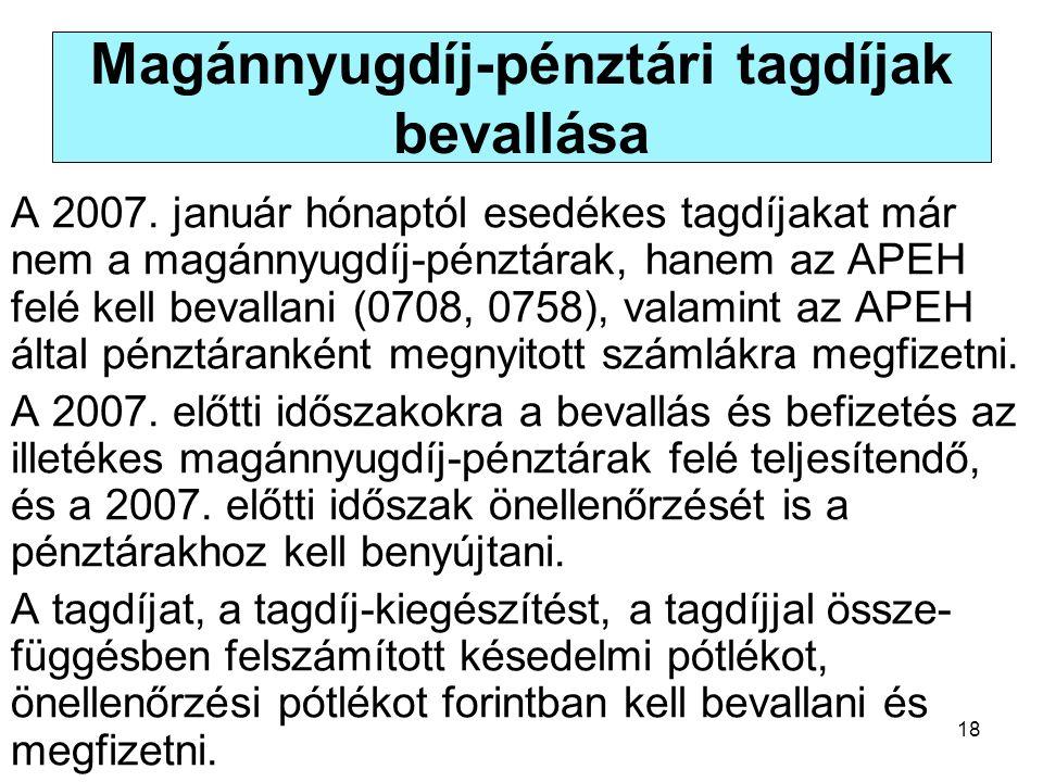 18 Magánnyugdíj-pénztári tagdíjak bevallása A 2007. január hónaptól esedékes tagdíjakat már nem a magánnyugdíj-pénztárak, hanem az APEH felé kell beva