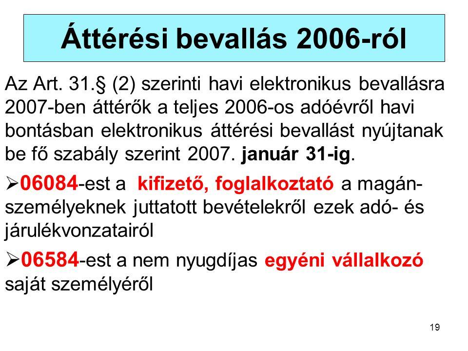 19 Áttérési bevallás 2006-ról Az Art. 31.§ (2) szerinti havi elektronikus bevallásra 2007-ben áttérők a teljes 2006-os adóévről havi bontásban elektro