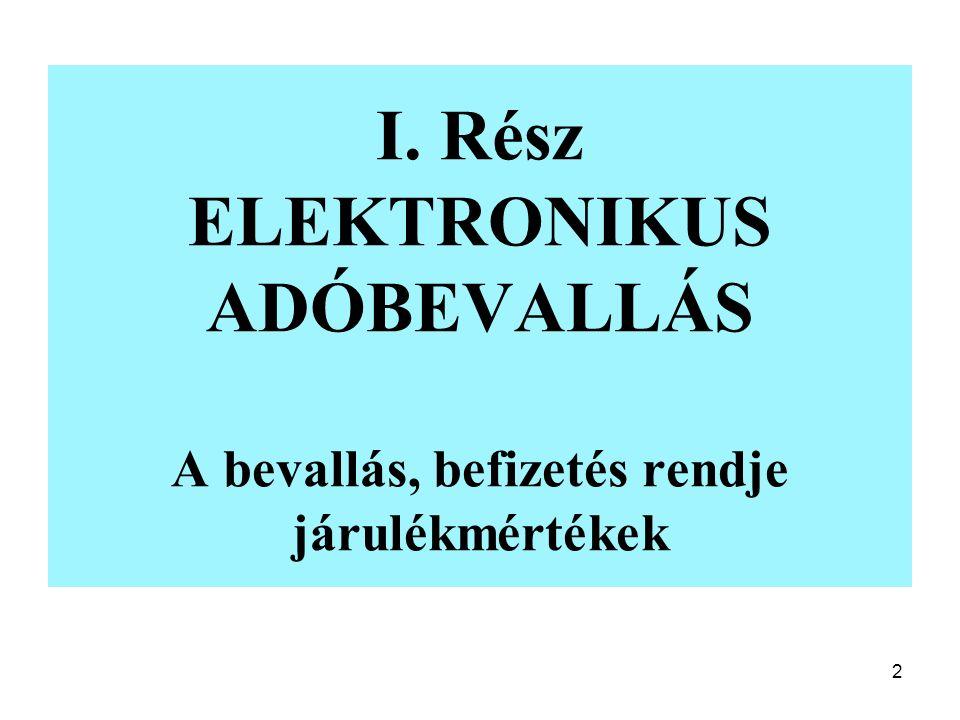 2 I. Rész ELEKTRONIKUS ADÓBEVALLÁS A bevallás, befizetés rendje járulékmértékek