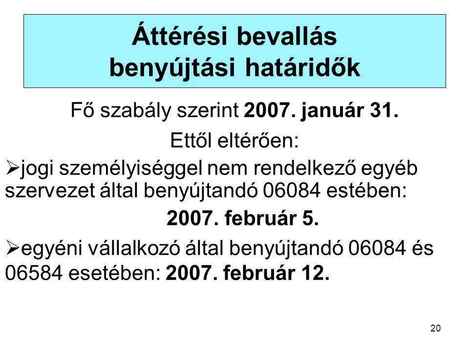 20 Áttérési bevallás benyújtási határidők Fő szabály szerint 2007. január 31. Ettől eltérően:  jogi személyiséggel nem rendelkező egyéb szervezet ált
