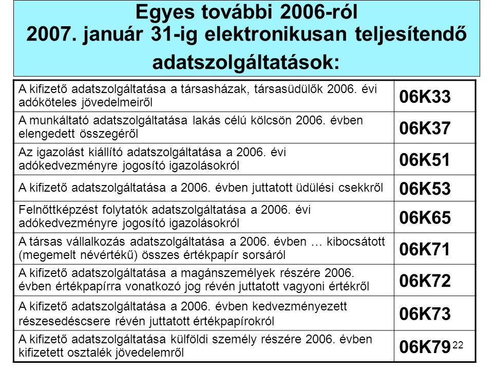 22 Egyes további 2006-ról 2007. január 31-ig elektronikusan teljesítendő adatszolgáltatások: A kifizető adatszolgáltatása a társasházak, társasüdülők