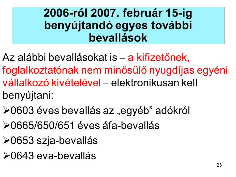 23 2006-ról 2007. február 15-ig benyújtandó egyes további bevallások Az alábbi bevallásokat is – a kifizetőnek, foglalkoztatónak nem minősülő nyugdíja
