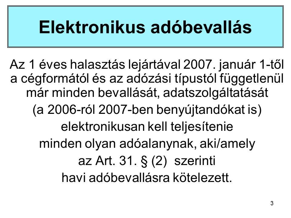 3 Elektronikus adóbevallás Az 1 éves halasztás lejártával 2007. január 1-től a cégformától és az adózási típustól függetlenül már minden bevallását, a