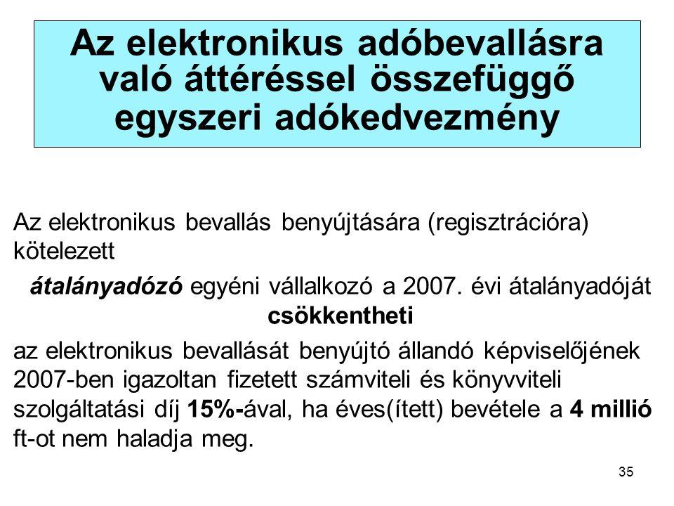 35 Az elektronikus adóbevallásra való áttéréssel összefüggő egyszeri adókedvezmény Az elektronikus bevallás benyújtására (regisztrációra) kötelezett átalányadózó egyéni vállalkozó a 2007.