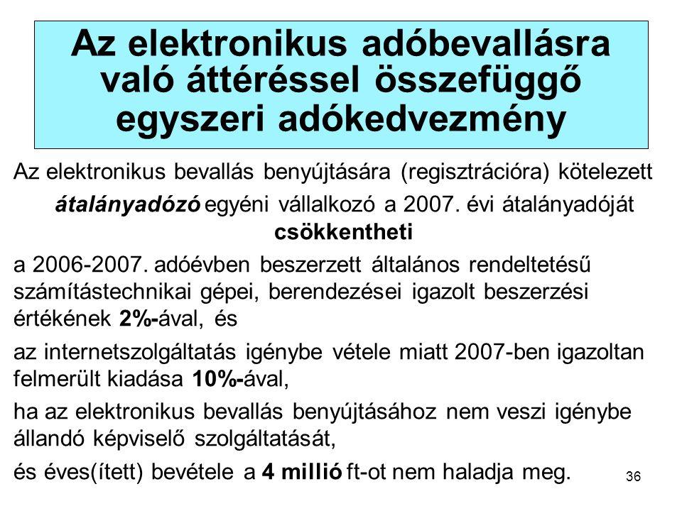 36 Az elektronikus adóbevallásra való áttéréssel összefüggő egyszeri adókedvezmény Az elektronikus bevallás benyújtására (regisztrációra) kötelezett átalányadózó egyéni vállalkozó a 2007.