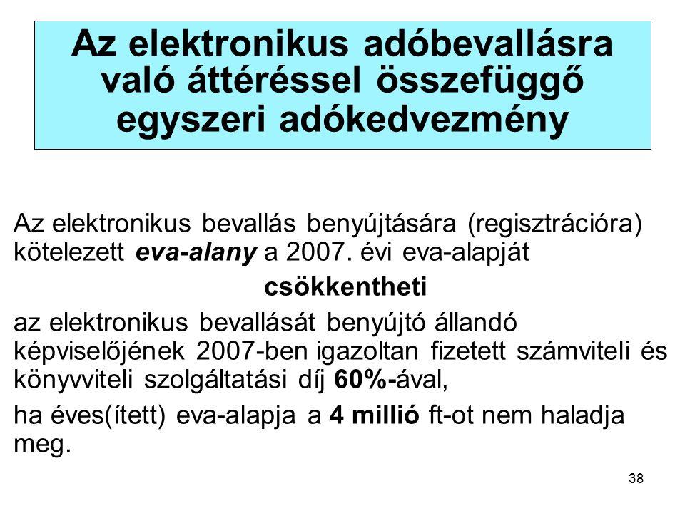 38 Az elektronikus adóbevallásra való áttéréssel összefüggő egyszeri adókedvezmény Az elektronikus bevallás benyújtására (regisztrációra) kötelezett eva-alany a 2007.