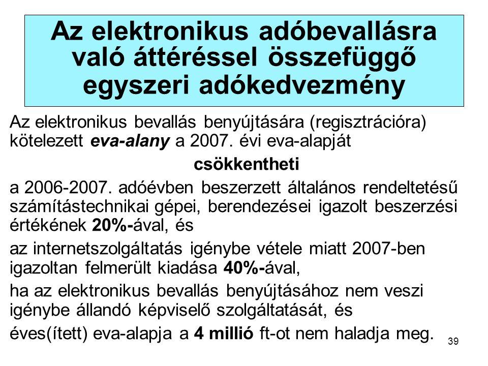 39 Az elektronikus adóbevallásra való áttéréssel összefüggő egyszeri adókedvezmény Az elektronikus bevallás benyújtására (regisztrációra) kötelezett eva-alany a 2007.