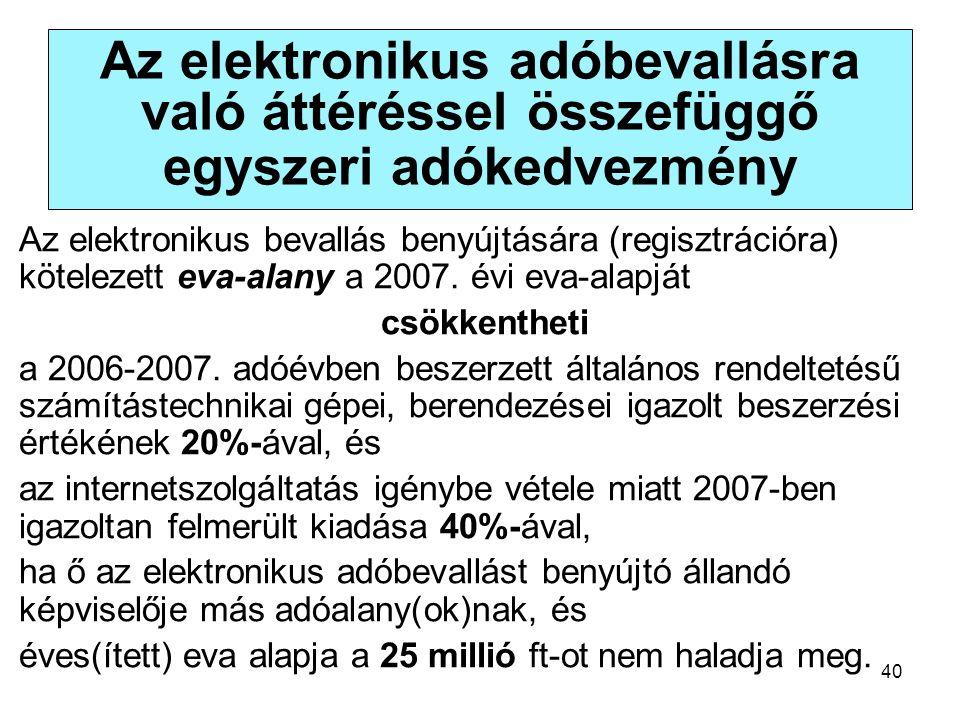 40 Az elektronikus adóbevallásra való áttéréssel összefüggő egyszeri adókedvezmény Az elektronikus bevallás benyújtására (regisztrációra) kötelezett eva-alany a 2007.