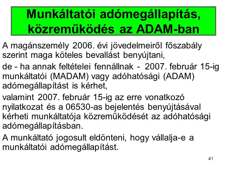 41 Munkáltatói adómegállapítás, közreműködés az ADAM-ban A magánszemély 2006. évi jövedelmeiről főszabály szerint maga köteles bevallást benyújtani, d