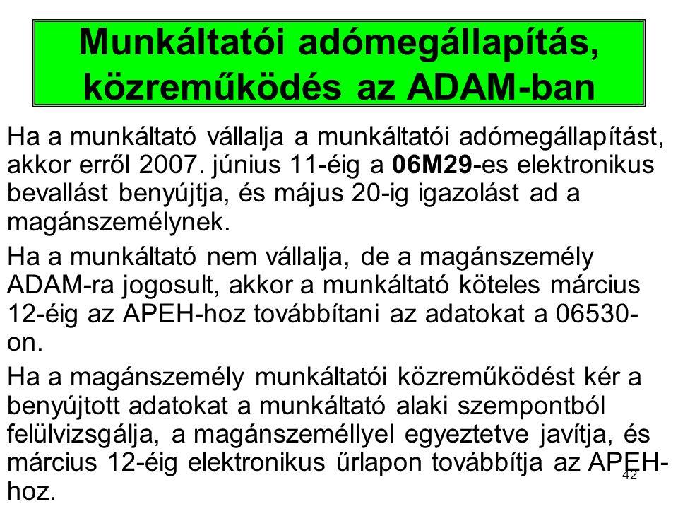 42 Munkáltatói adómegállapítás, közreműködés az ADAM-ban Ha a munkáltató vállalja a munkáltatói adómegállapítást, akkor erről 2007. június 11-éig a 06