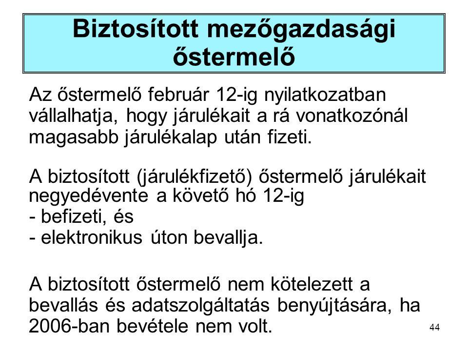 44 Biztosított mezőgazdasági őstermelő Az őstermelő február 12-ig nyilatkozatban vállalhatja, hogy járulékait a rá vonatkozónál magasabb járulékalap u