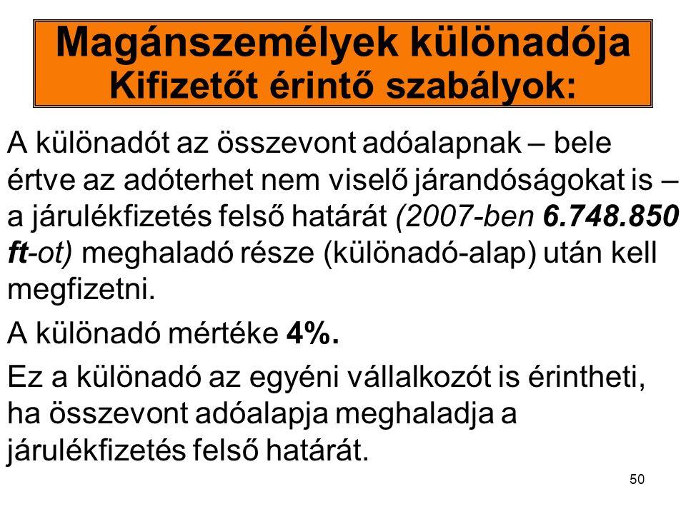 50 Magánszemélyek különadója Kifizetőt érintő szabályok: A különadót az összevont adóalapnak – bele értve az adóterhet nem viselő járandóságokat is –