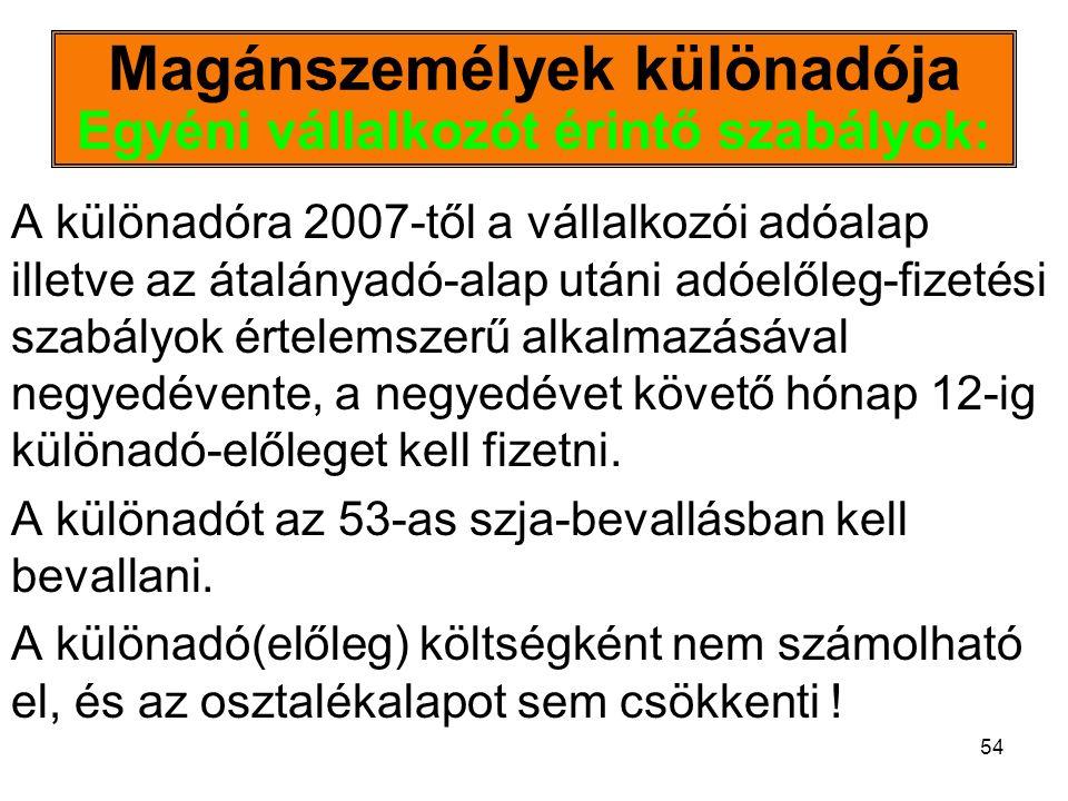 54 Magánszemélyek különadója Egyéni vállalkozót érintő szabályok: A különadóra 2007-től a vállalkozói adóalap illetve az átalányadó-alap utáni adóelől