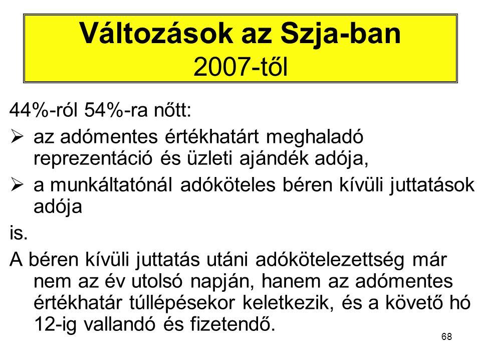 68 Változások az Szja-ban 2007-től 44%-ról 54%-ra nőtt:  az adómentes értékhatárt meghaladó reprezentáció és üzleti ajándék adója,  a munkáltatónál adóköteles béren kívüli juttatások adója is.