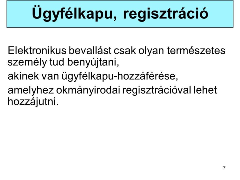 7 Ügyfélkapu, regisztráció Elektronikus bevallást csak olyan természetes személy tud benyújtani, akinek van ügyfélkapu-hozzáférése, amelyhez okmányirodai regisztrációval lehet hozzájutni.