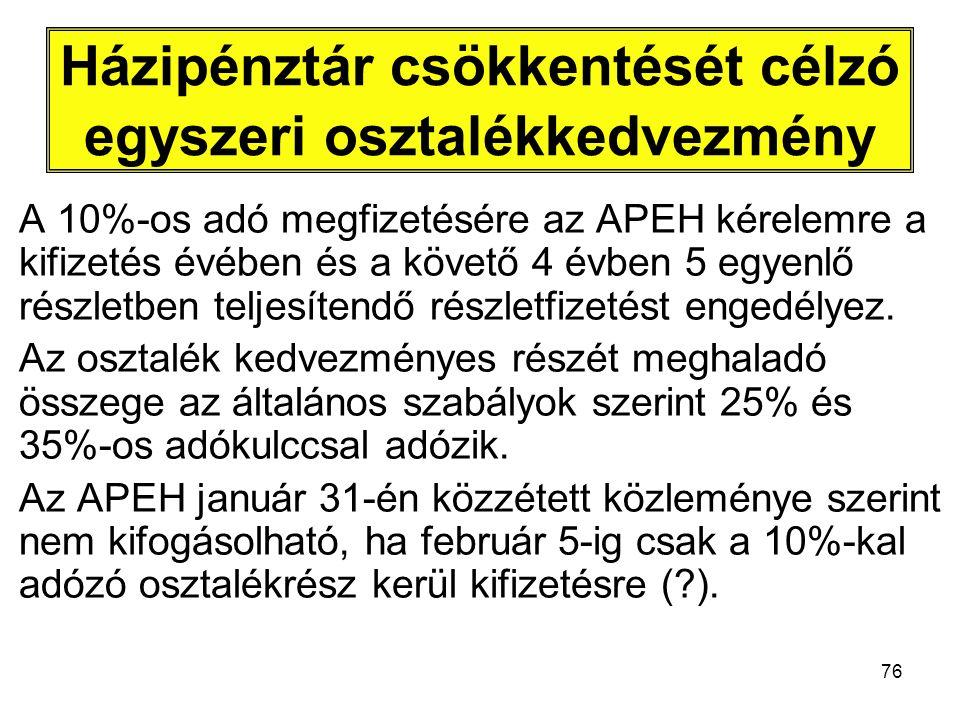 76 Házipénztár csökkentését célzó egyszeri osztalékkedvezmény A 10%-os adó megfizetésére az APEH kérelemre a kifizetés évében és a követő 4 évben 5 egyenlő részletben teljesítendő részletfizetést engedélyez.