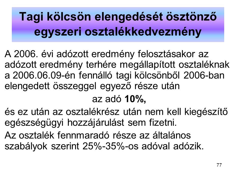 77 Tagi kölcsön elengedését ösztönző egyszeri osztalékkedvezmény A 2006. évi adózott eredmény felosztásakor az adózott eredmény terhére megállapított