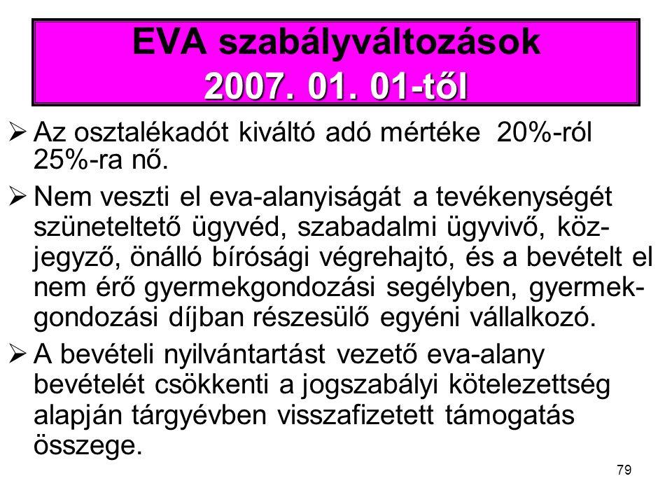 79 2007. 01. 01-től EVA szabályváltozások 2007. 01. 01-től  Az osztalékadót kiváltó adó mértéke 20%-ról 25%-ra nő.  Nem veszti el eva-alanyiságát a