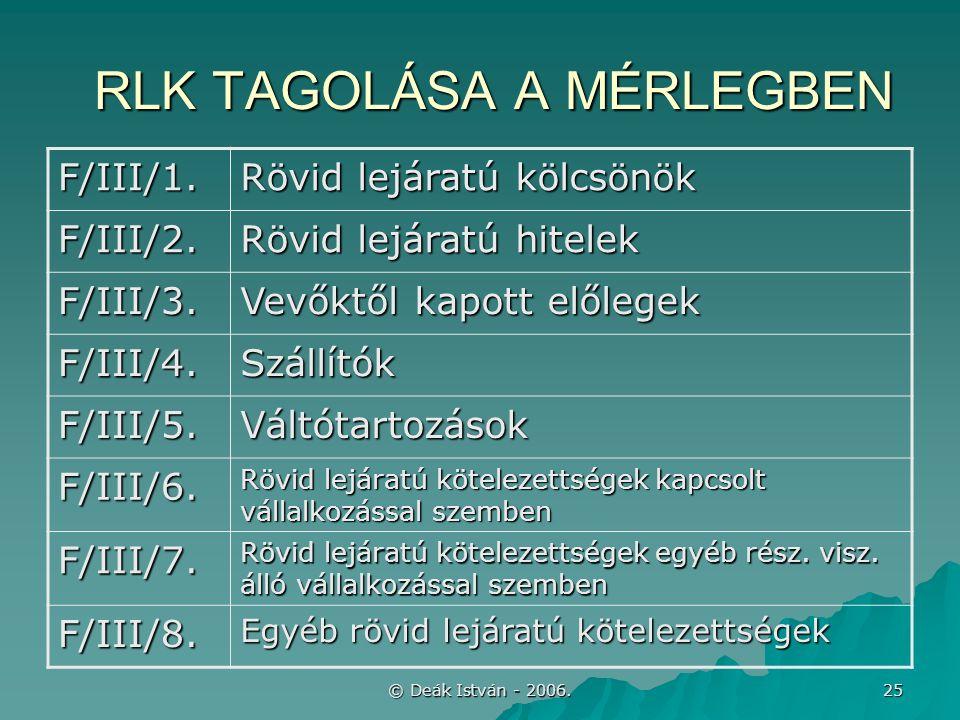 © Deák István - 2006. 25 RLK TAGOLÁSA A MÉRLEGBEN F/III/1.